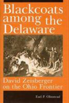 Blackcoats Among the Delaware: David Zeisberger on the Ohio Frontier 9780873384346