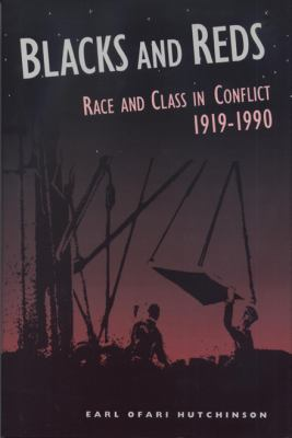 Blacks and Reds: Race and Class in Conflict, 1919-1990 9780870133619
