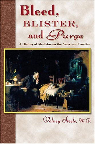 Bleed, Blister, and Purge: A History of Medicine on the American Frontier 9780878425051