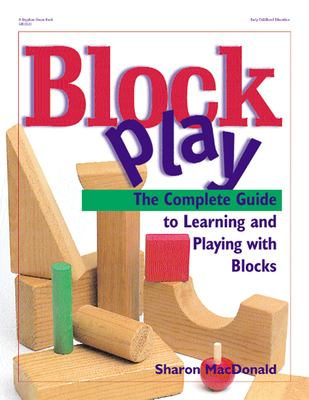Block Play: The Complete Guide to Learning and Playing with Blocks 9780876592533