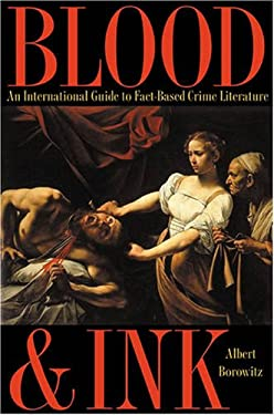 Blood and Ink: An International Guide to Fact-Based Crime Literature 9780873386937