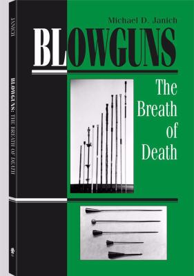 Blowguns: The Breath of Death 9780873647076