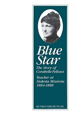 Blue Star: Story of Corabelle Fellows Teacher at Dakota Missions 1884-1888 9780873512459