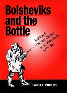 Bolshevik and the Bottle: Drink and Worker Culture in St. Petersburg, 1900-1929 9780875802640