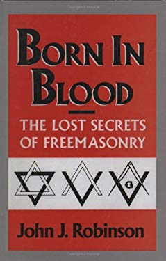 Born in Blood: The Lost Secrets of Freemasonry 9780871316028