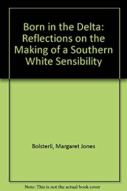 Born in the Delta: Reflections on the Making of a Southern White Sensibility 9780870496905