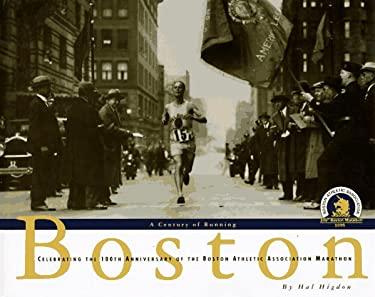 Boston: A Century of Running: Celebrating the 100th Anniversary of the Boston Athletic Association Marathon 9780875962832