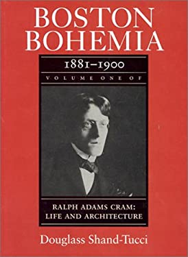 Boston Bohemia, 1881-1990: Ralph Adams Cram; Life and Architecture 9780870239205