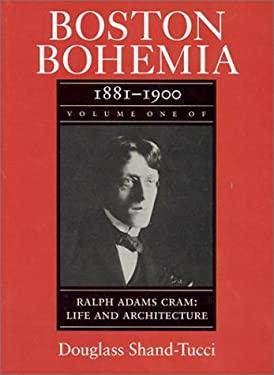 Boston Bohemia, 1881-1990: Ralph Adams Cram; Life and Architecture