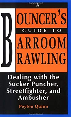 Bouncers Guide to Barroom Brawling: Dealing with the Sucker Puncher, Streetfighter, and Ambusher 9780873645867