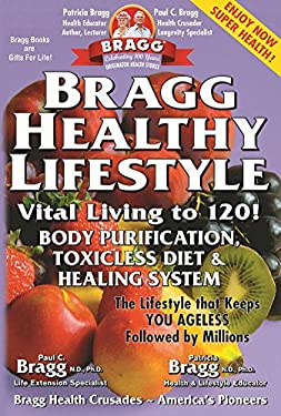 Bragg Healthy Lifestyle: Vital Living to 120! 9780877900085