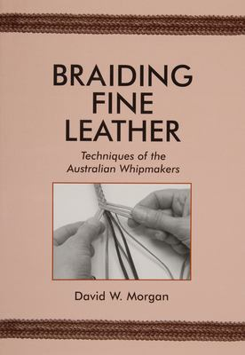 Braiding Fine Leather: Techniques of the Australian Whipmakers 9780870335440