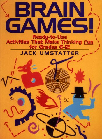 Brain Games!: Ready-To-Use Activities That Make Thinking Fun for Grades 6 - 12 9780876281253