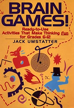 Brain Games!: Ready-To-Use Activities That Make Thinking Fun for Grades 6-12