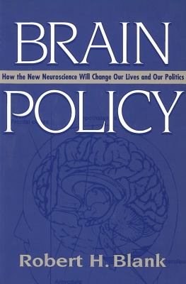 Brain Policy: How the New Neuroscience Will Change Our Lives and Our Politics 9780878407132