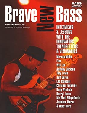Brave New Bass: Interviews & Lessons with the Innovators, Trendsetters & Visionaries 9780879307639