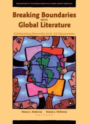 Breaking Boundaries with Global Literature: Celebrating Diversity in K-12 Classrooms: Explorations of the Notable Books for a Global Society Booklists 9780872076167