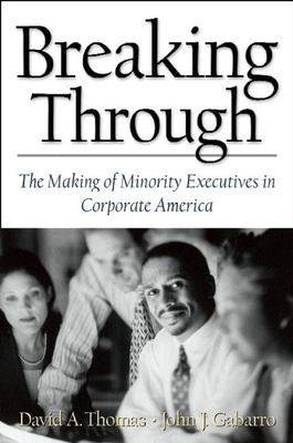 Breaking Through: The Making of Minority Execu- Tives in Corporate America