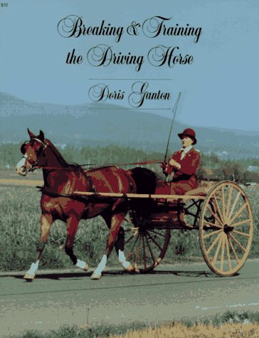 Breaking and Training the Driving Horse: A Detailed and Comprehensive Study 9780879802721