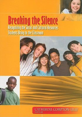 Breaking the Silence: Recognizing the Social and Cultural Resources Students Bring to the Classroom 9780872074668