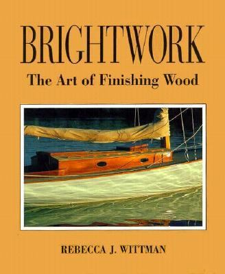 Brightwork: The Art of Finishing Wood 9780877429845