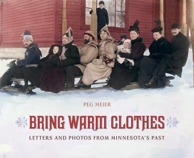 Bring Warm Clothes: Letters and Photos from Minnesota's Past 9780873516396