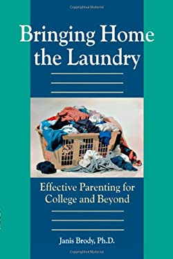Bringing Home the Laundry: Effective Parenting for College and Beyond 9780878331840