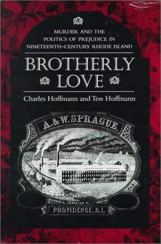 Brotherly Love: Murder and the Politics of Prejudice in Nineteenth-Century Rhode Island 9780870238529