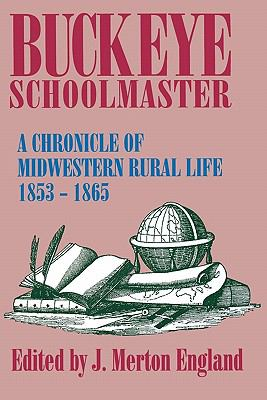 Buckeye Schoolmaster: Chronicle of Midwestern Rural Life, 1853-1865 9780879726966