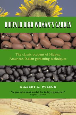 Buffalo Bird Woman's Garden: Agriculture of the Hidatsa Indians 9780873512190