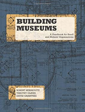 Building Museums: A Handbook for Small and Midsize Organizations 9780873518475