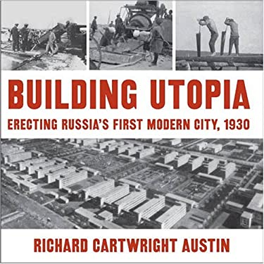 Building Utopia: Erecting Russia's First Modern City, 1930 9780873387309
