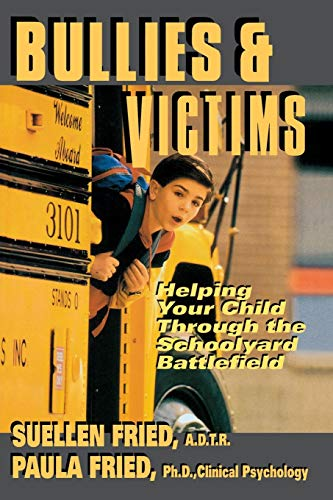 Bullies & Victims: Helping Your Children Through the Schoolyard Battlefield 9780871318404