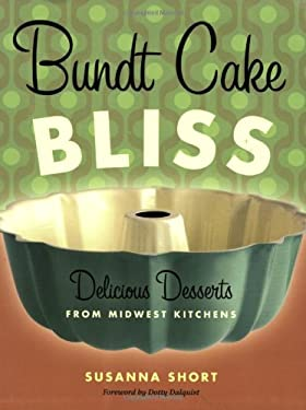 Bundt Cake Bliss: Delicious Desserts from Midwest Kitchens 9780873515856