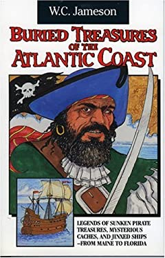 Buried Treasures of the Atlantic Coast: Legends of Sunken Pirate Treasures, Mysterious Caches, and Jinxed Ships, from Maine to Florida
