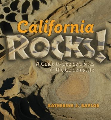California Rocks!: A Guide to Geologic Sites in the Golden State 9780878425655