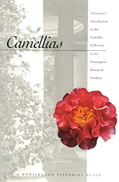 Camellias: A Curator's Introduction to the Camellia Collection in the Huntington Botanical Gardens 9780873281904