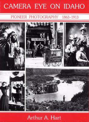 Camera Eye on Idaho: Pioneer Photography, 1863-1913 9780870043437