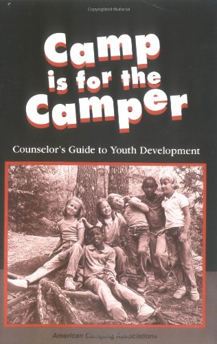 Camp Is for the Camper: A Counselors Guide to Youth Development 9780876031681