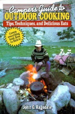 Camper's Guide to Outdoor Cooking: Tips, Techniques, and Delicious Eats 9780872016262