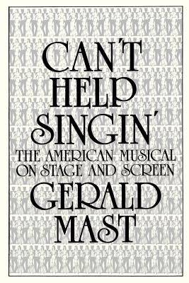 Can't Help Singin': The American Musical on Stage and Screen 9780879513627