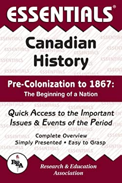 Canadian History: Pre-Colonization to 1867 Essentials 9780878919161