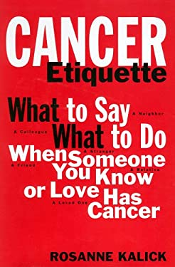 Cancer Etiquette: What to Say What to Do When Someone You Know or Love Has Cancer 9780874604504
