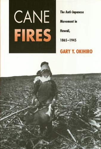 Cane Fires PB: The Anti-Japanese Movement in Hawaii, 1865-1945 9780877229452