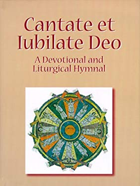 Cantate Et Iubilate Deo: A Devotional and Liturgical Hymnal 9780879739713
