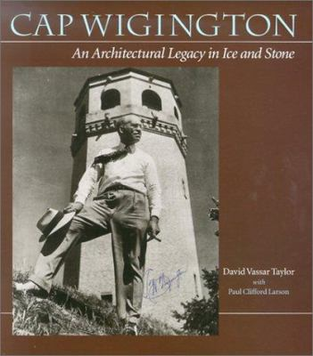 Cap Wigington: An Architectural Legacy in Ice and Stone 9780873514156