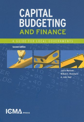 Capital Budgeting and Finance: A Guide for Local Government 9780873261883
