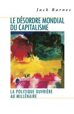 Capitalism's World Disorder: Working-Class Politics At The Millennium 9780873488907