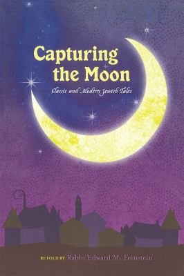 Capturing the Moon: Classic and Modern Jewish Tales 9780874418408