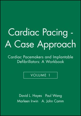Cardiac Pacing - A Case Approach: Cardiac Pacemakers and Implantable Defibrillators: A Workbook 9780879936952